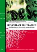 Unsichtbare Pflegearbeit: Fürsorgliche Praxis auf der Suche nach Anerkennung von Christel Kumbruck, Mechthild Rumpf und Eva Senghaas-Knobloch