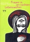Frauen in ver-rückten Lebenswelten: Ein Lesebuch zu Frauen und Psychiatrie
