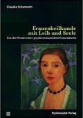 Frauenheilkunde mit Leib und Seele Aus der Praxis einer psychosomatischen Frauenärztin von Claudia Schumann