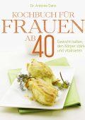 Buchcover: Dr. Antonie Danz (AKF): Kochbuch für Frauen ab 40